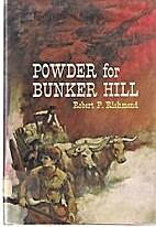 Powder for Bunker Hill by Robert P Richmond