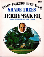 Make Friends With Your Shade Trees by Jerry…