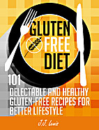 Gluten Free Diet: 101 Delectable and Healthy…