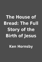 The House of Bread: The Full Story of the…