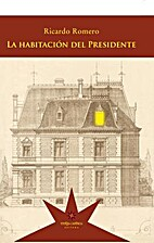La habitación del Presidente by Ricardo…