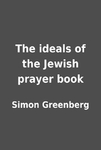 The ideals of the Jewish prayer book by…