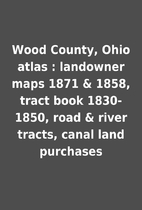 Wood County, Ohio atlas : landowner maps…