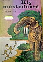 Kly mastodontů by Jiří Mikula