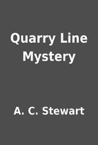 Quarry Line Mystery by A. C. Stewart