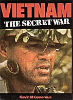 Vietnam: The Secret War by Kevin Generous