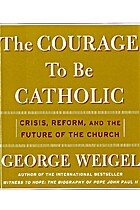 The courage to be Catholic : crisis, reform,…