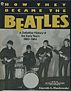 How They Became the Beatles, A Definitive…