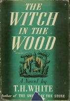 Witch in the Wood by T. H. White