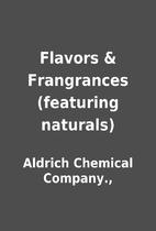 Flavors & Frangrances (featuring naturals)…