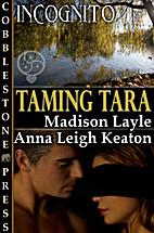 Taming Tara [Incognito: 11] by Madison Layle