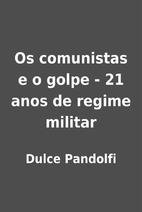 Os comunistas e o golpe - 21 anos de regime…