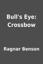 Bull's Eye: Crossbow by Ragnar Benson