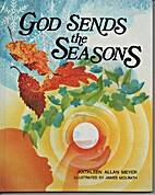 God Sends the Seasons by Kathleen Meyer