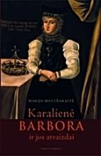 Karalienė Barbora ir jos atvaizdai by…