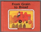 From Grain to Bread (Start to Finish Book)…