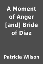 A Moment of Anger [and] Bride of Diaz by…