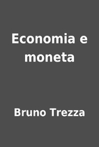 Economia e moneta by Bruno Trezza