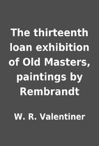 The thirteenth loan exhibition of Old…