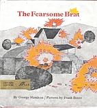 The fearsome brat by George Mendoza
