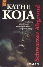 Schwarzer Abgrund. Roman. by Kathe Koja