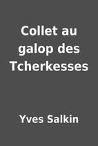 Collet au galop des Tcherkesses by Yves…