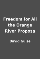 Freedom for All the Orange River Proposa by…