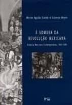 À SOMBRA DA REVOLUÇAO MEXICANA by Lorenzo…