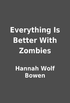 Everything Is Better With Zombies by Hannah…