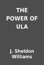 THE POWER OF ULA by J. Sheldon Williams