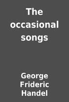 The occasional songs by George Frideric…