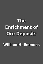 The Enrichment of Ore Deposits by William H.…
