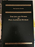 The Life and Works of Paul Laurence Dunbar…
