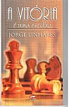 A vitória é uma Escolha by Jorge Linhares