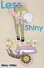 Less Shiny by Mary Miller