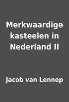 Merkwaardige kasteelen in Nederland II by…