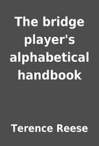 The bridge player's alphabetical handbook by…