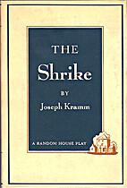 The shrike. [A play] by Joseph Kramm