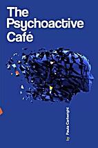 Psychoactive Cafe by Paula Cartwright