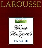 Larousse Wines and Vineyards of France by…