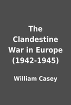The Clandestine War in Europe (1942-1945) by…