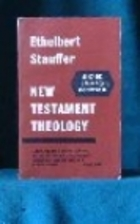 New Testament Theology by Ethelbert Stauffer
