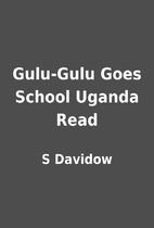 Gulu-Gulu Goes School Uganda Read by S…