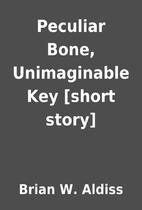 Peculiar Bone, Unimaginable Key [short…