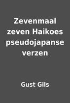 Zevenmaal zeven Haikoes pseudojapanse verzen…