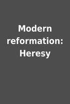 Modern reformation: Heresy