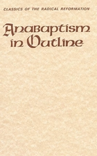Anabaptism in Outline (Classics of the…