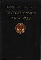 De godsdiensten der wereld by Gerardus van…