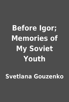 Before Igor; Memories of My Soviet Youth by…