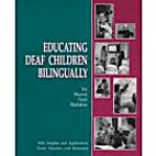 Educating Deaf Children Bilingually: With…
